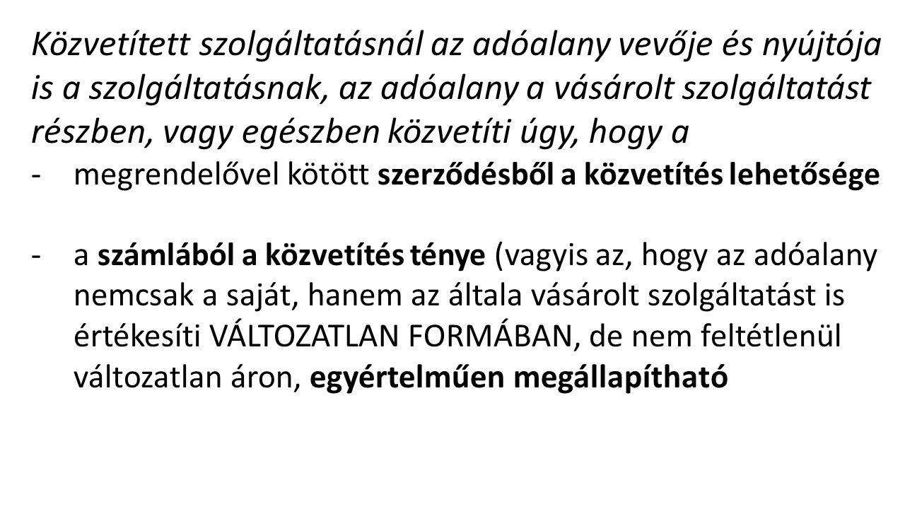 Főváros értelmezése: Közvetített szolgáltatások esetében a számlában a saját névre, de más javára megrendelt szolgáltatásokat -nevesítve -tételesen -megbontva szükséges feltüntetni ÁFA tv.