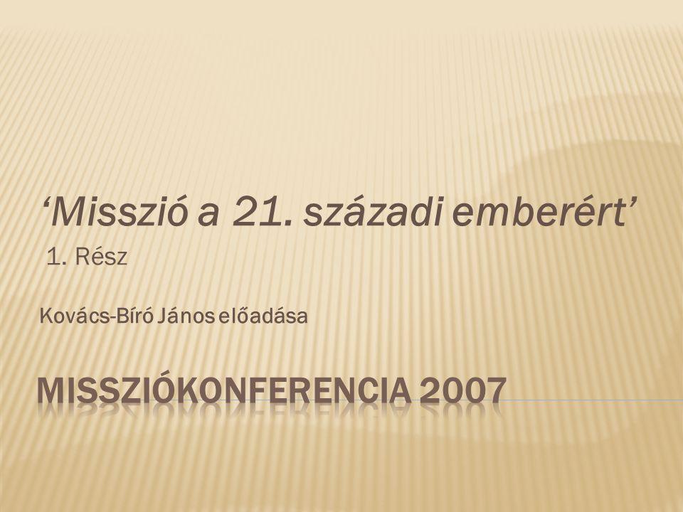 'Misszió a 21. századi emberért' 1. Rész Kovács-Bíró János előadása