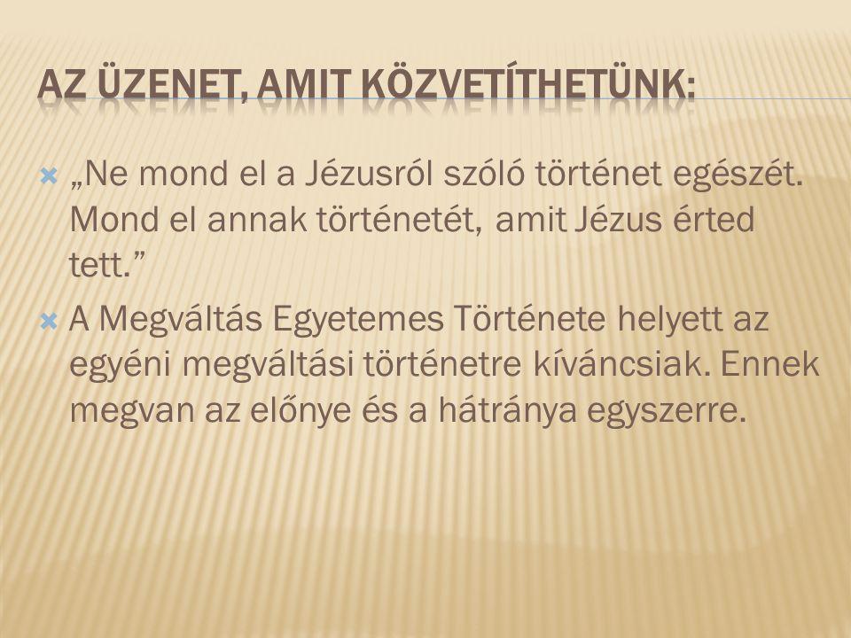 """ """"Ne mond el a Jézusról szóló történet egészét."""