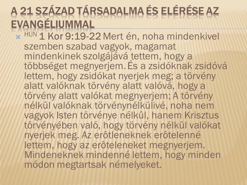  HUN 1 Kor 9:19-22 Mert én, noha mindenkivel szemben szabad vagyok, magamat mindenkinek szolgájává tettem, hogy a többséget megnyerjem.