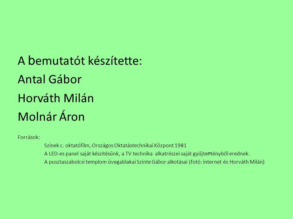 A b emutatót készítette: Antal Gábor Horváth Milán Molnár Áron Források: Színek c.
