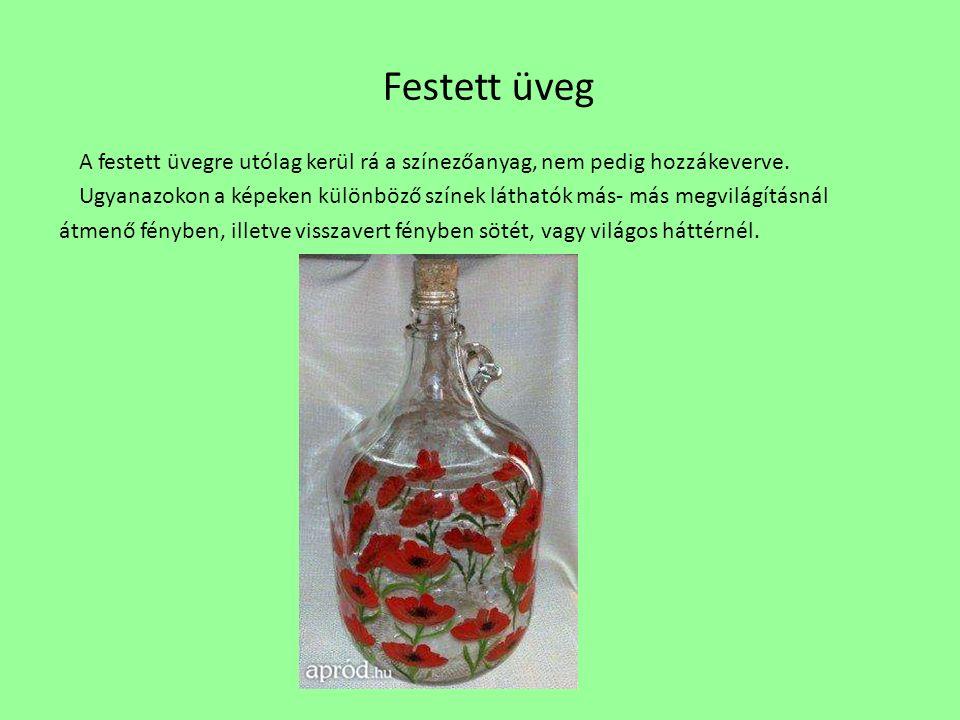Festett üveg A festett üvegre utólag kerül rá a színezőanyag, nem pedig hozzákeverve.