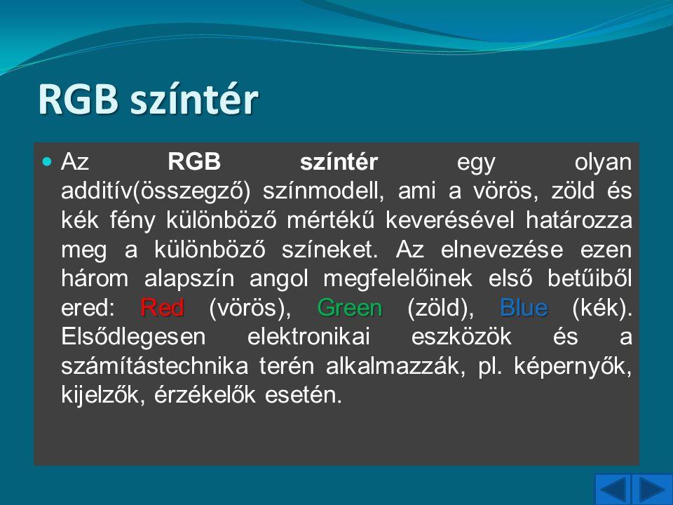 RGB színtér RedGreenBlue Az RGB színtér egy olyan additív(összegző) színmodell, ami a vörös, zöld és kék fény különböző mértékű keverésével határozza