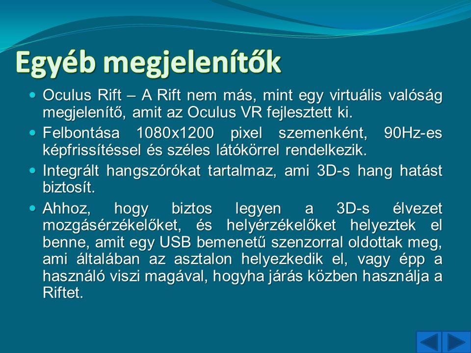 Oculus Rift – A Rift nem más, mint egy virtuális valóság megjelenítő, amit az Oculus VR fejlesztett ki. Oculus Rift – A Rift nem más, mint egy virtuál
