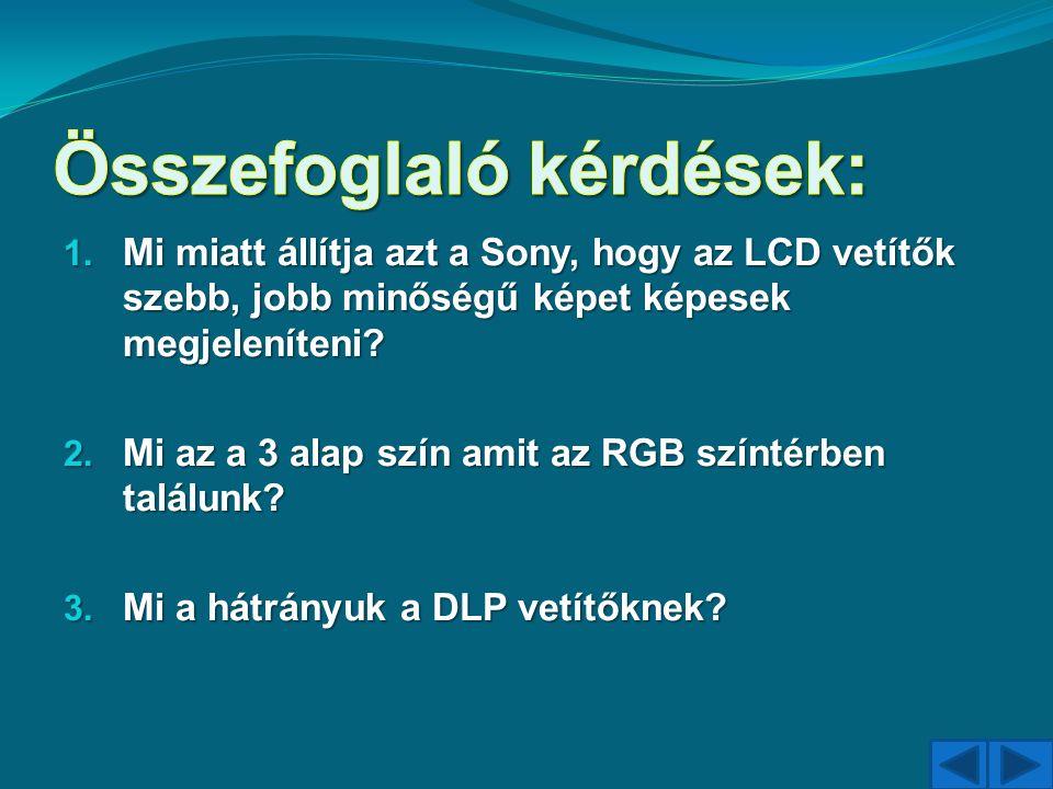1. Mi miatt állítja azt a Sony, hogy az LCD vetítők szebb, jobb minőségű képet képesek megjeleníteni? 2. Mi az a 3 alap szín amit az RGB színtérben ta
