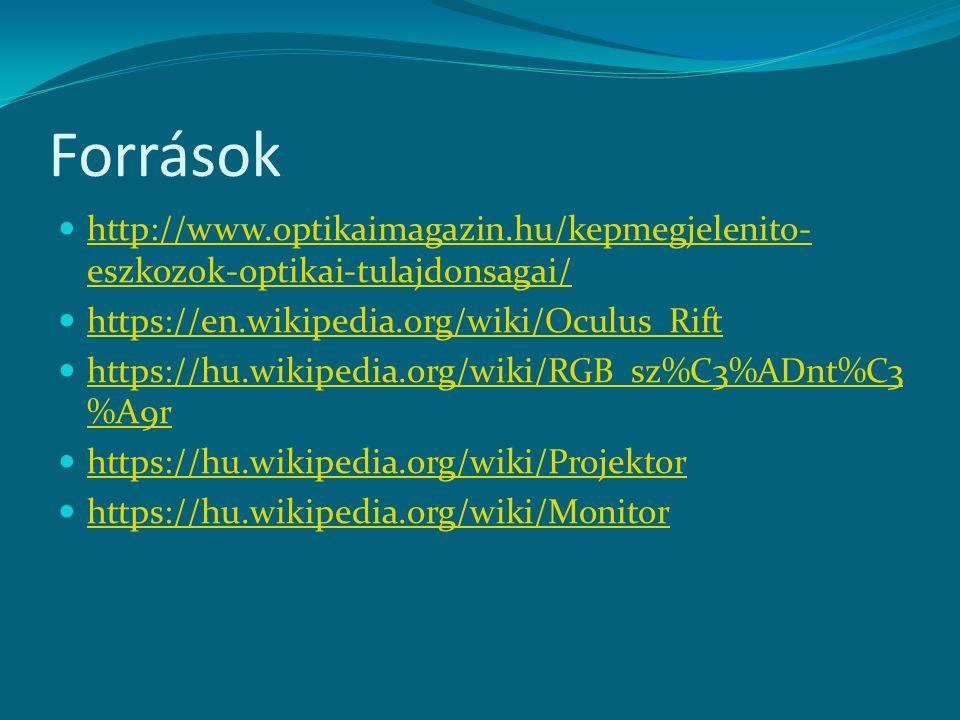 Források http://www.optikaimagazin.hu/kepmegjelenito- eszkozok-optikai-tulajdonsagai/ http://www.optikaimagazin.hu/kepmegjelenito- eszkozok-optikai-tu