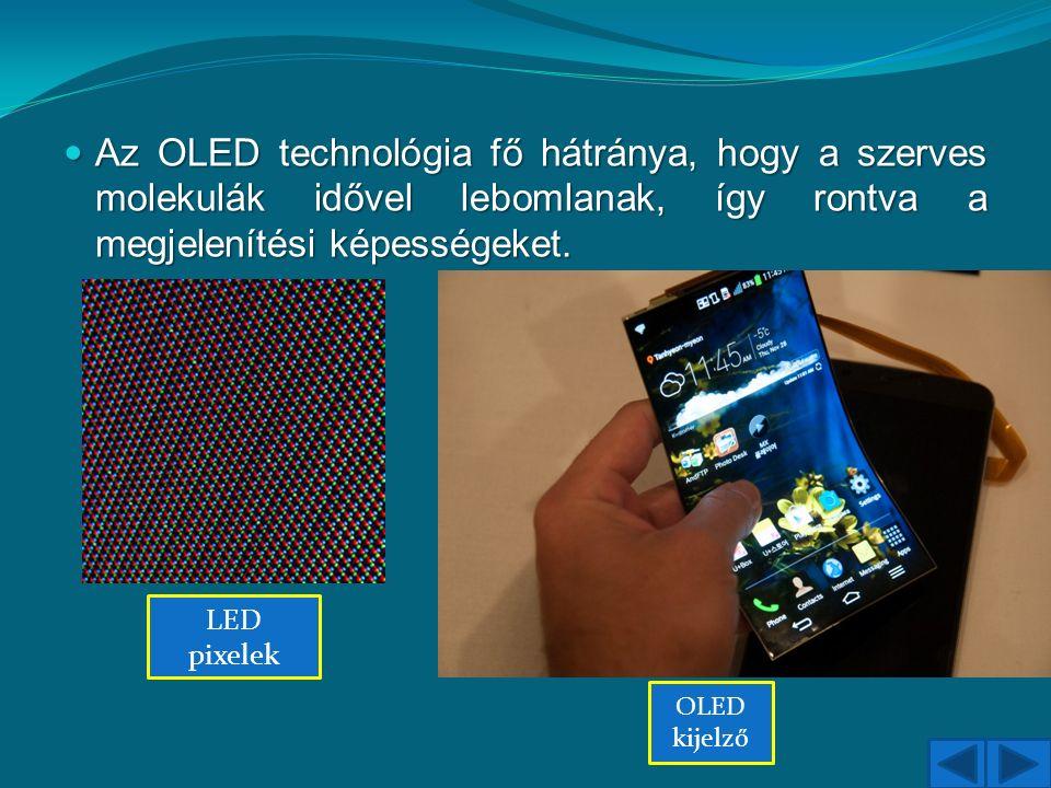 Az OLED technológia fő hátránya, hogy a szerves molekulák idővel lebomlanak, így rontva a megjelenítési képességeket. Az OLED technológia fő hátránya,