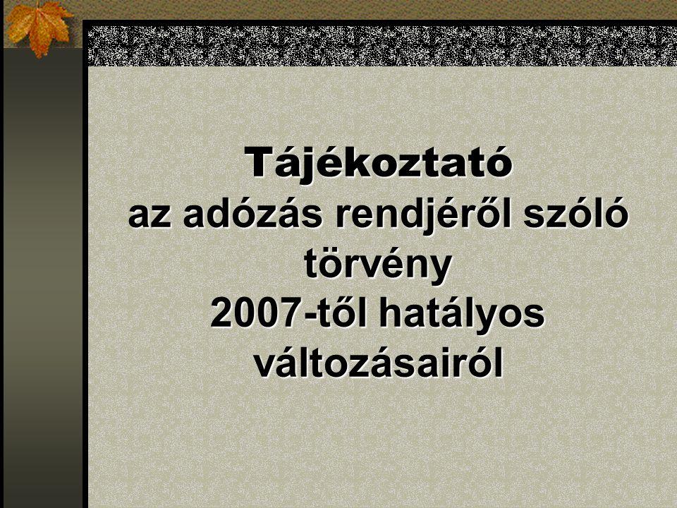 Tájékoztató az adózás rendjéről szóló törvény 2007-től hatályos változásairól