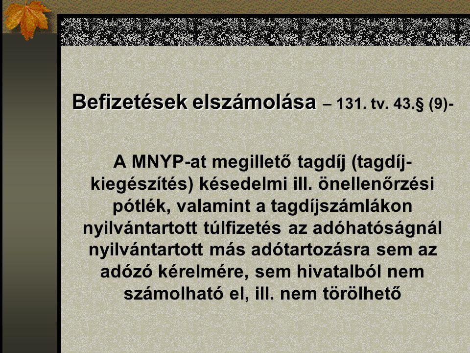 Befizetések elszámolása Befizetések elszámolása – 131. tv. 43.§ (9)- A MNYP-at megillető tagdíj (tagdíj- kiegészítés) késedelmi ill. önellenőrzési pót
