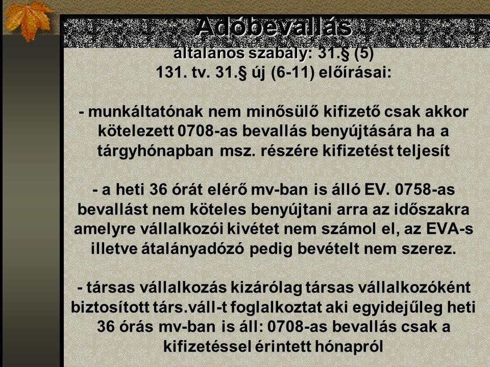 Adóbevallás általános szabály Adóbevallás általános szabály: 31.§ (5) 131. tv. 31.§ új (6-11) előírásai: - munkáltatónak nem minősülő kifizető csak ak