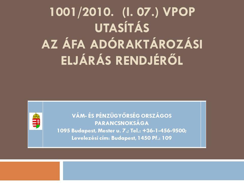 1001/2010. (I. 07.) VPOP UTASÍTÁS AZ ÁFA ADÓRAKTÁROZÁSI ELJÁRÁS RENDJÉRŐL VÁM- ÉS PÉNZÜGYŐRSÉG ORSZÁGOS PARANCSNOKSÁGA 1095 Budapest, Mester u. 7.; Te