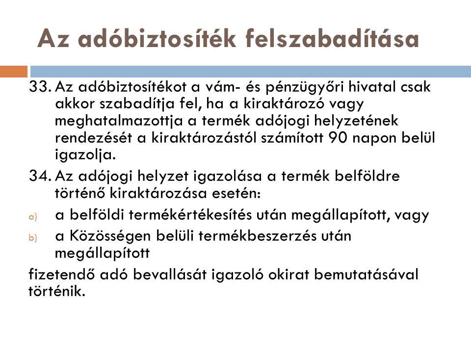 Az adóbiztosíték felszabadítása 33.Az adóbiztosítékot a vám- és pénzügyőri hivatal csak akkor szabadítja fel, ha a kiraktározó vagy meghatalmazottja a