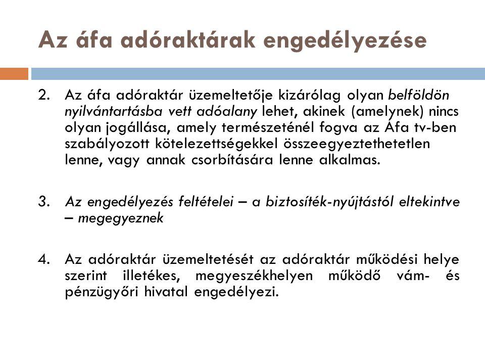 Az áfa adóraktárak engedélyezése 2.Az áfa adóraktár üzemeltetője kizárólag olyan belföldön nyilvántartásba vett adóalany lehet, akinek (amelynek) ninc
