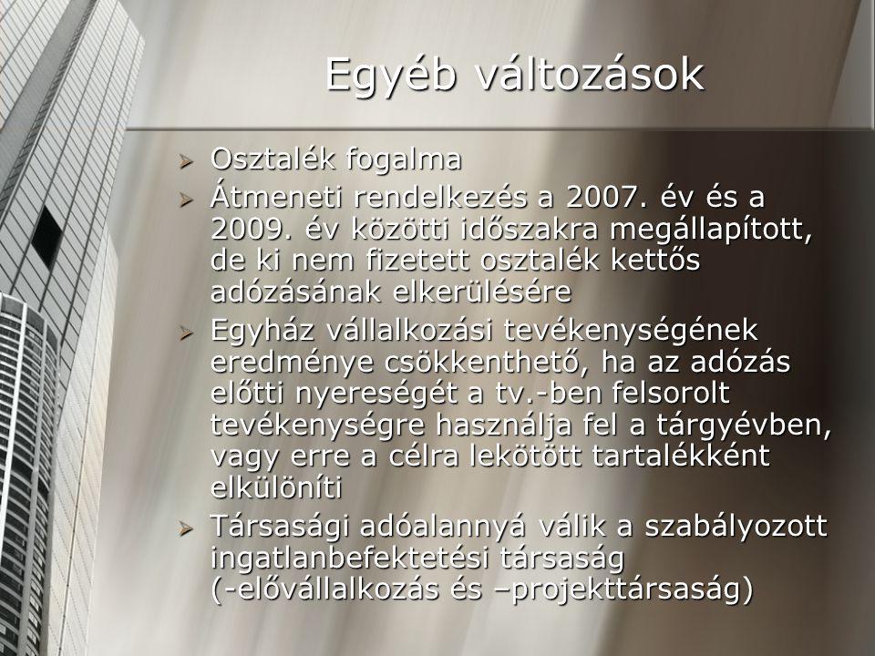 Egyéb változások  Osztalék fogalma  Átmeneti rendelkezés a 2007. év és a 2009. év közötti időszakra megállapított, de ki nem fizetett osztalék kettő