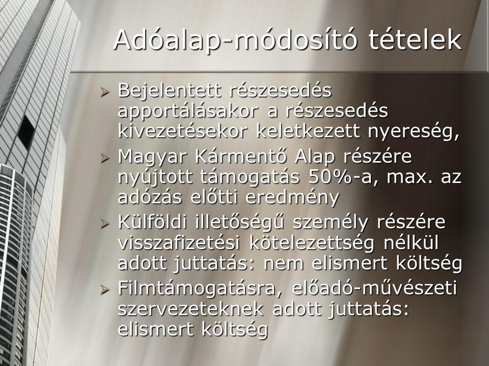 Adóalap-módosító tételek  Bejelentett részesedés apportálásakor a részesedés kivezetésekor keletkezett nyereség,  Magyar Kármentő Alap részére nyújtott támogatás 50%-a, max.