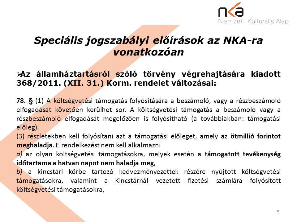 5 Speciális jogszabályi előírások az NKA-ra vonatkozóan  Az államháztartásról szóló törvény végrehajtására kiadott 368/2011.