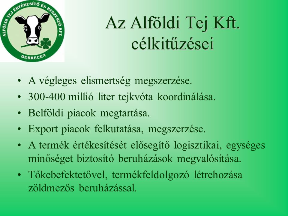 Az Alföldi Tej Kft. célkitűzései A végleges elismertség megszerzése.