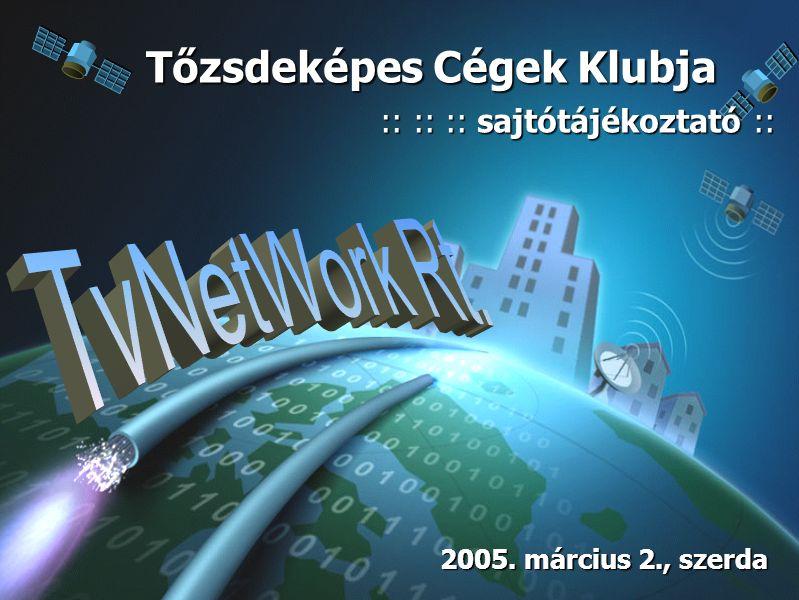 :: TvNetWork Rt.:: Tőzsdeképes Cégek Klubja :: :: :: Bemutatkozás :: :: :: TvNetWork Rt.