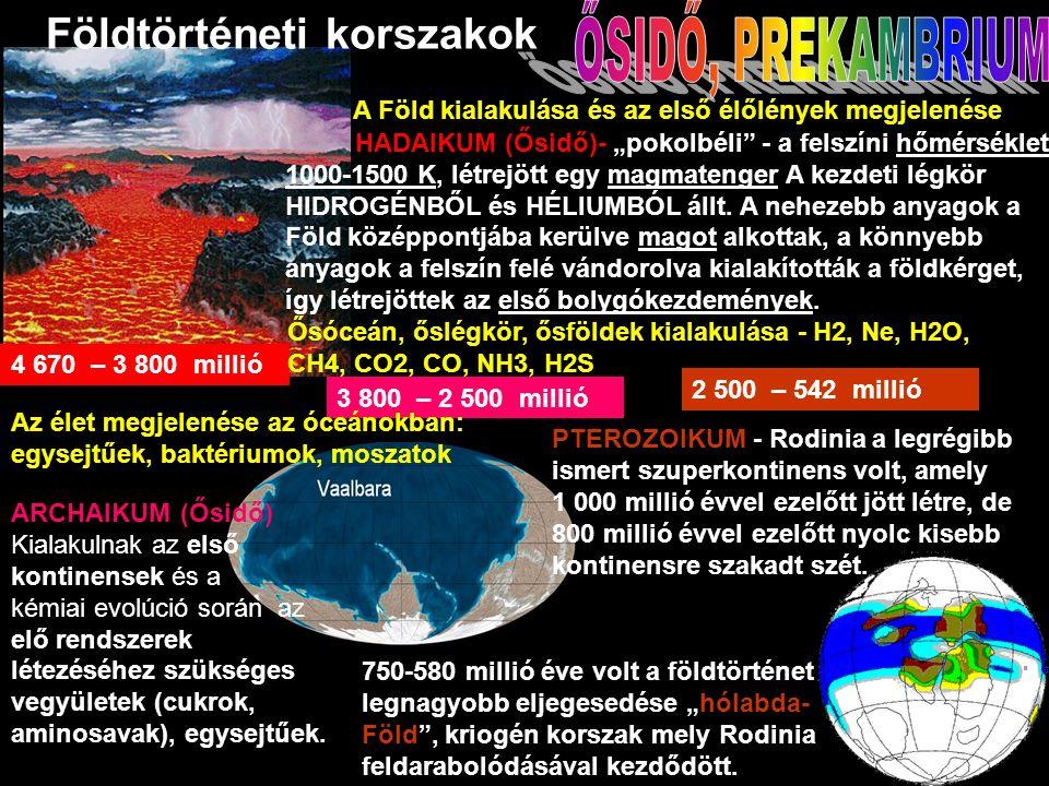 """HADAIKUM (Ősidő)- """"pokolbéli - a felszíni hőmérséklet 1000-1500 K, létrejött egy magmatenger A kezdeti légkör HIDROGÉNBŐL és HÉLIUMBÓL állt."""