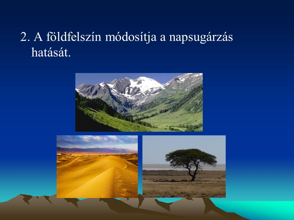 2. A földfelszín módosítja a napsugárzás hatását.
