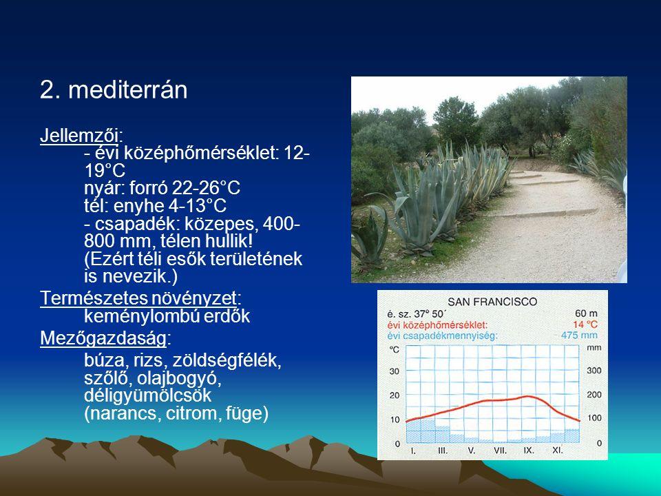 2. mediterrán Jellemzői: - évi középhőmérséklet: 12- 19°C nyár: forró 22-26°C tél: enyhe 4-13°C - csapadék: közepes, 400- 800 mm, télen hullik! (Ezért