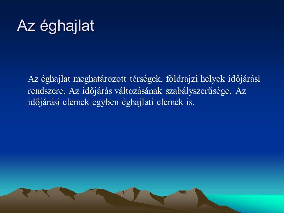 Az éghajlat Az éghajlat meghatározott térségek, földrajzi helyek időjárási rendszere. Az időjárás változásának szabályszerűsége. Az időjárási elemek e