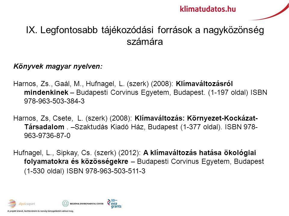 IX. Legfontosabb tájékozódási források a nagyközönség számára Könyvek magyar nyelven: Harnos, Zs., Gaál, M., Hufnagel, L. (szerk) (2008): Klímaváltozá