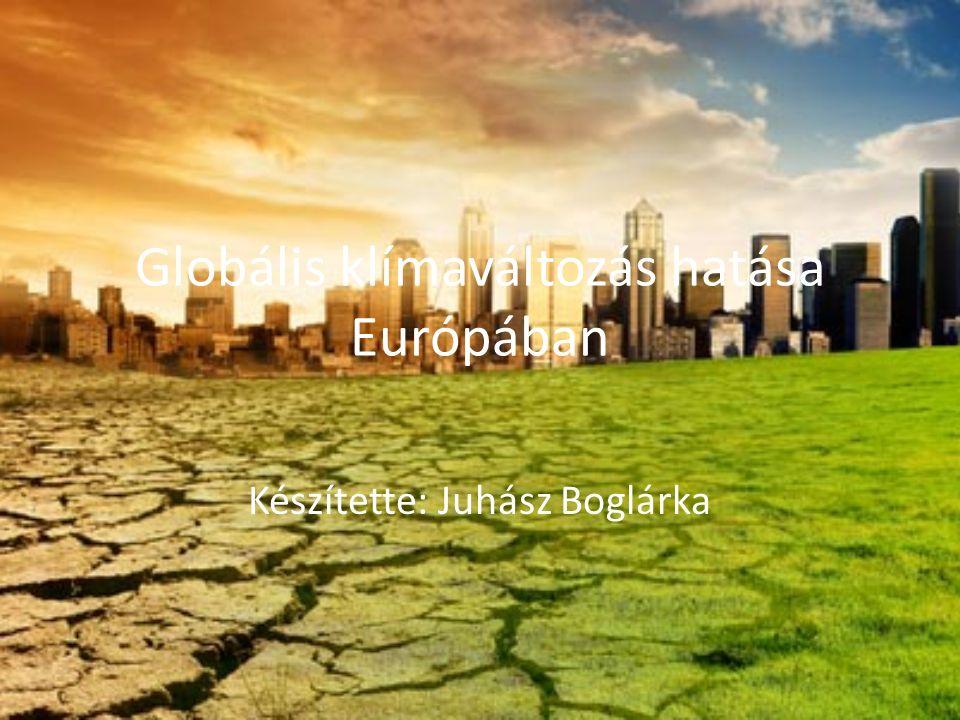 Globális klímaváltozás hatása Európában Készítette: Juhász Boglárka