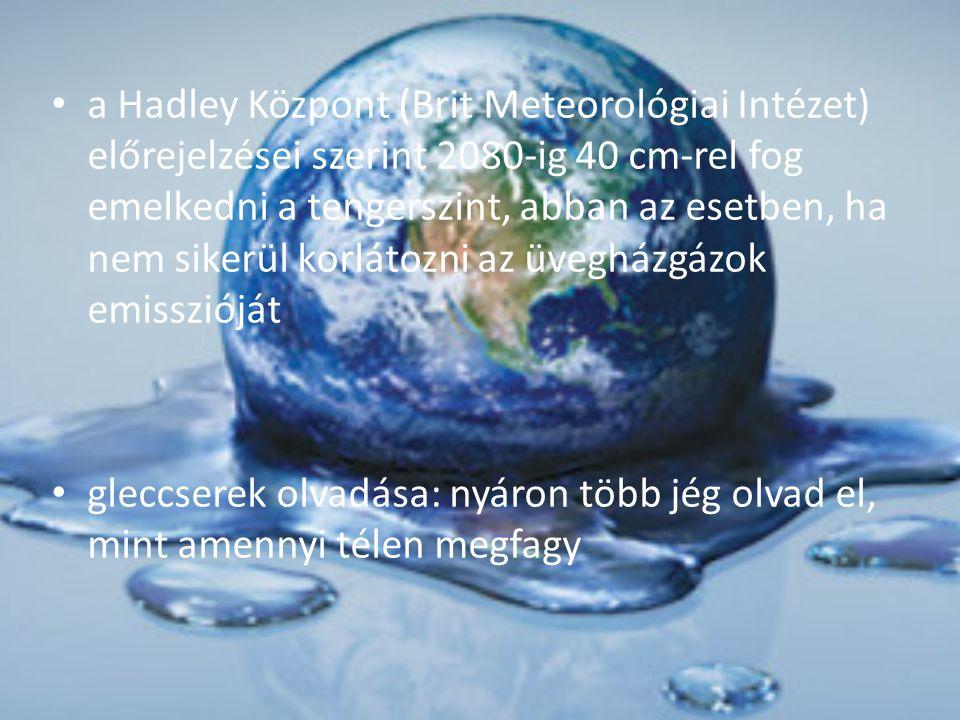 a Hadley Központ (Brit Meteorológiai Intézet) előrejelzései szerint 2080-ig 40 cm-rel fog emelkedni a tengerszint, abban az esetben, ha nem sikerül korlátozni az üvegházgázok emisszióját gleccserek olvadása: nyáron több jég olvad el, mint amennyi télen megfagy