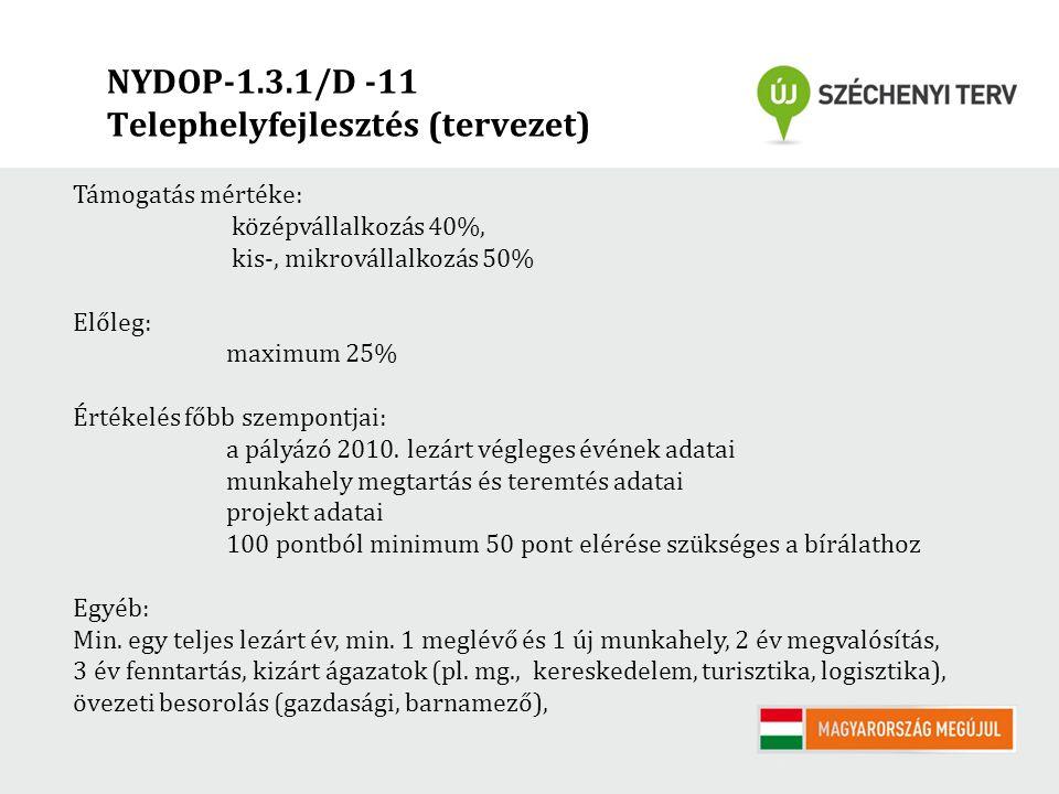 NYDOP-1.3.1/D -11 Telephelyfejlesztés (tervezet) Támogatás mértéke: középvállalkozás 40%, kis-, mikrovállalkozás 50% Előleg: maximum 25% Értékelés főb