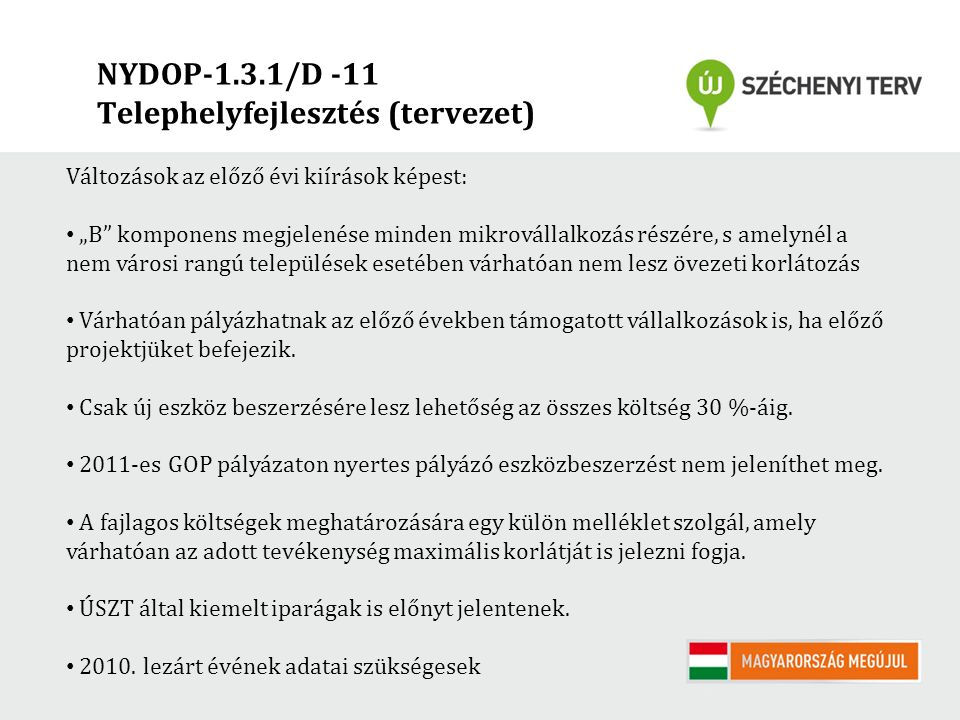 """NYDOP-1.3.1/D -11 Telephelyfejlesztés (tervezet) Változások az előző évi kiírások képest: """"B"""" komponens megjelenése minden mikrovállalkozás részére, s"""