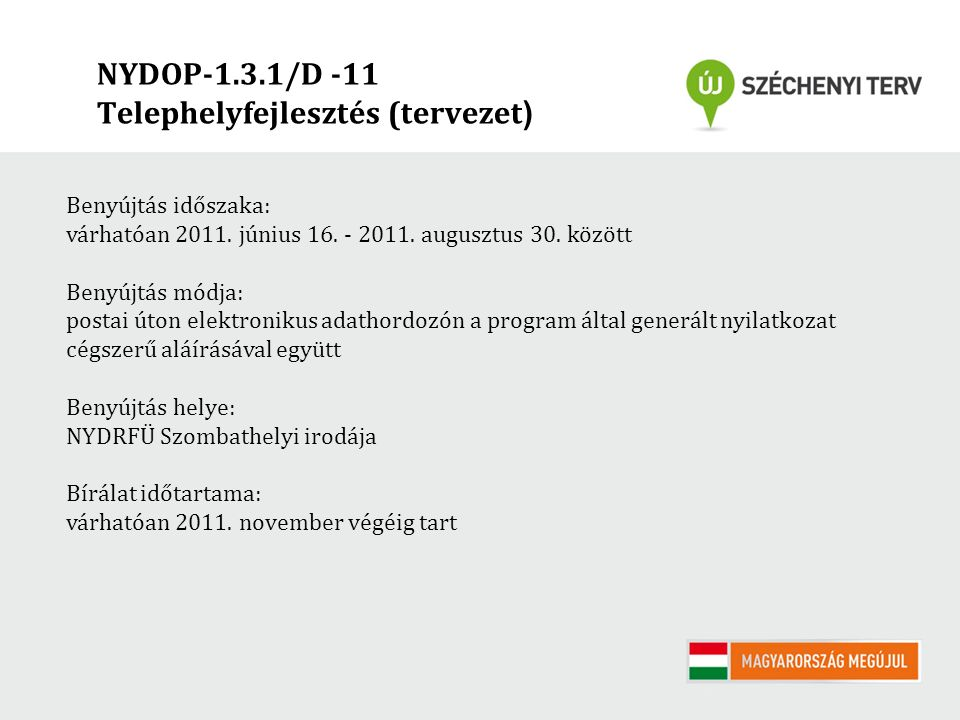 NYDOP-1.3.1/D -11 Telephelyfejlesztés (tervezet ) Benyújtás időszaka: várhatóan 2011. június 16. - 2011. augusztus 30. között Benyújtás módja: postai