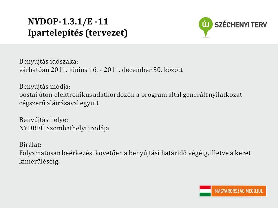 NYDOP-1.3.1/E -11 Ipartelepítés (tervezet) Benyújtás időszaka: várhatóan 2011. június 16. - 2011. december 30. között Benyújtás módja: postai úton ele