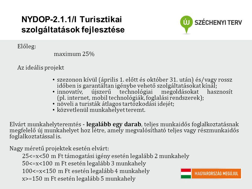 NYDOP-2.1.1/I Turisztikai szolgáltatások fejlesztése Előleg: maximum 25% Az ideális projekt szezonon kívül (április 1. előtt és október 31. után) és/v
