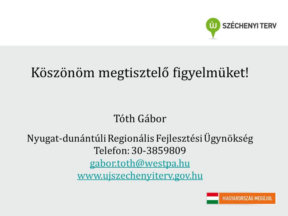 Köszönöm megtisztelő figyelmüket! Tóth Gábor Nyugat-dunántúli Regionális Fejlesztési Ügynökség Telefon: 30-3859809 gabor.toth@westpa.hu www.ujszecheny