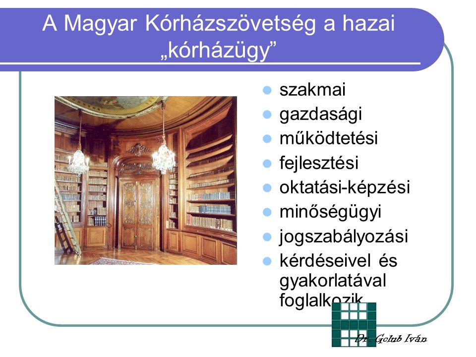 """A Magyar Kórházszövetség a hazai """"kórházügy szakmai gazdasági működtetési fejlesztési oktatási-képzési minőségügyi jogszabályozási kérdéseivel és gyakorlatával foglalkozik Dr."""