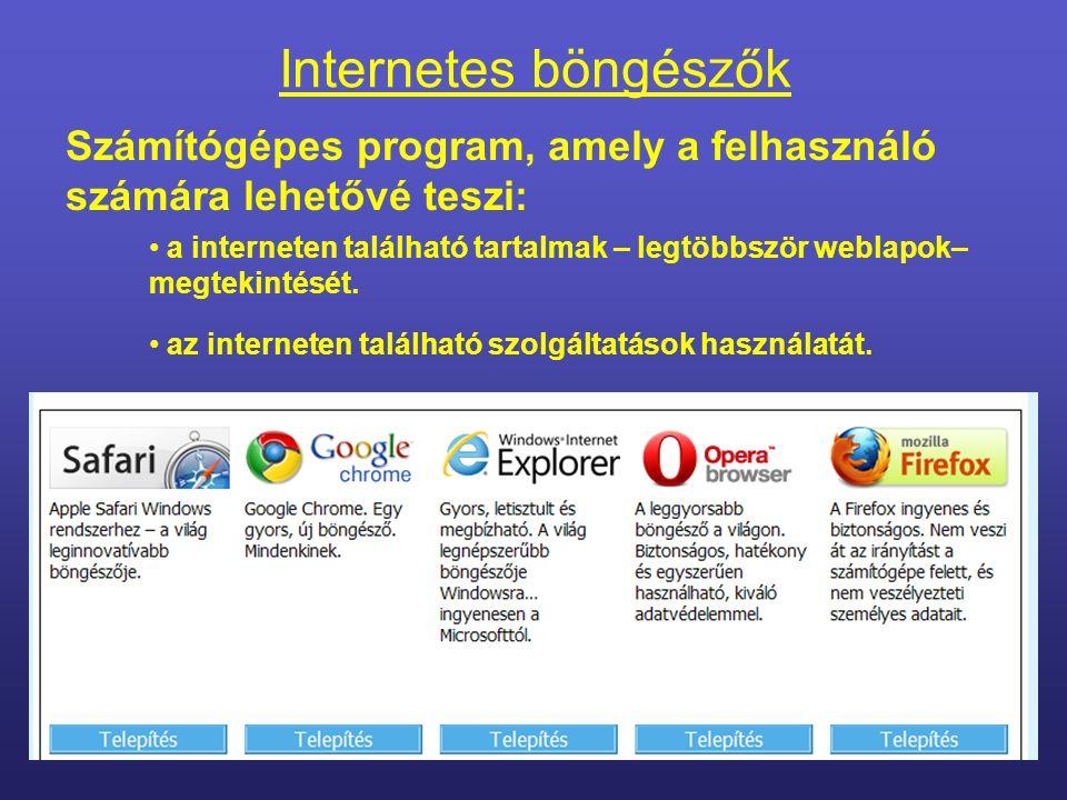 Internetes böngészők Számítógépes program, amely a felhasználó számára lehetővé teszi: a interneten található tartalmak – legtöbbször weblapok– megtekintését.