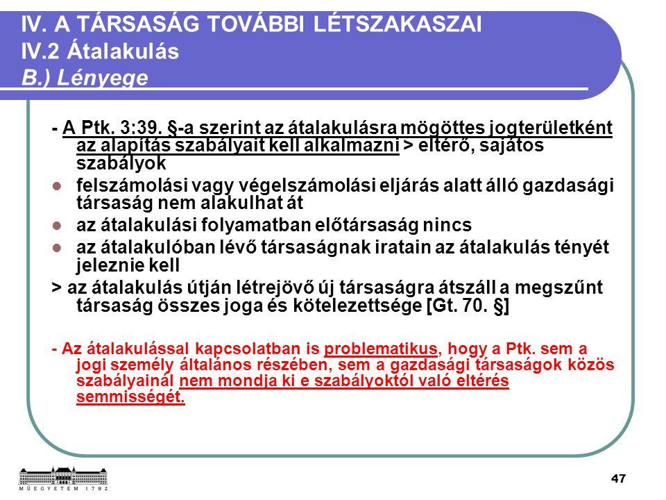 47 IV. A TÁRSASÁG TOVÁBBI LÉTSZAKASZAI IV.2 Átalakulás B.) Lényege - A Ptk.
