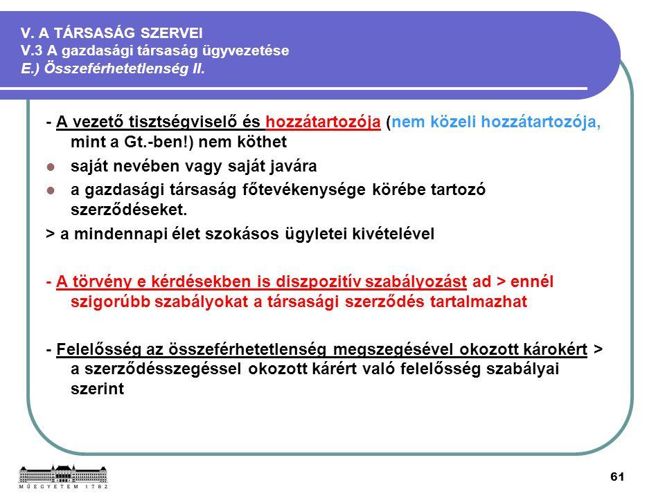 61 V. A TÁRSASÁG SZERVEI V.3 A gazdasági társaság ügyvezetése E.) Összeférhetetlenség II.