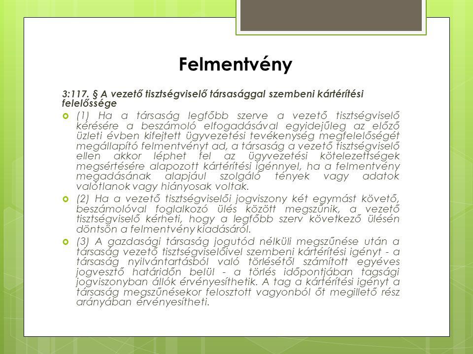 Felmentvény 3:117. § A vezető tisztségviselő társasággal szembeni kártérítési felelőssége  (1) Ha a társaság legfőbb szerve a vezető tisztségviselő k