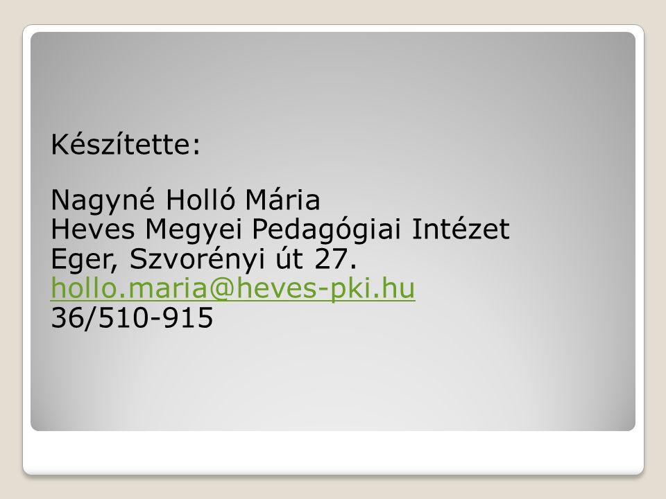 Készítette: Nagyné Holló Mária Heves Megyei Pedagógiai Intézet Eger, Szvorényi út 27.