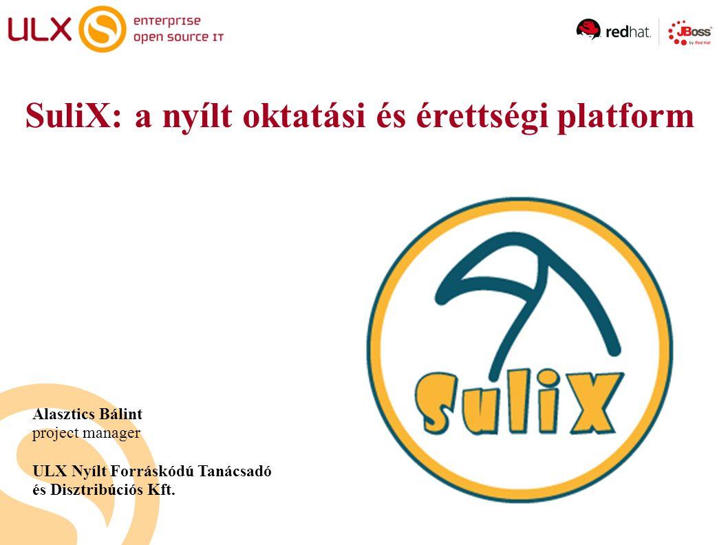 SuliX: a nyílt oktatási és érettségi platform Alasztics Bálint project manager ULX Nyílt Forráskódú Tanácsadó és Disztribúciós Kft.