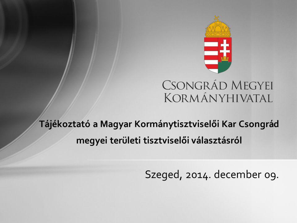 Szeged, 2014. december 09. Tájékoztató a Magyar Kormánytisztviselői Kar Csongrád megyei területi tisztviselői választásról