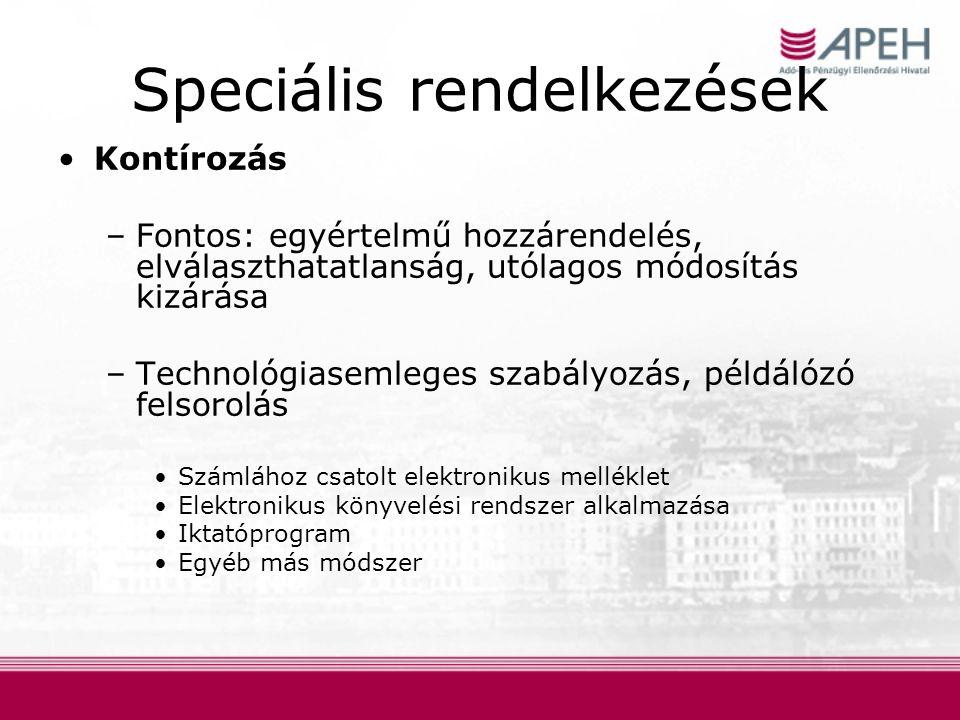 Speciális rendelkezések Kontírozás –Fontos: egyértelmű hozzárendelés, elválaszthatatlanság, utólagos módosítás kizárása –Technológiasemleges szabályozás, példálózó felsorolás Számlához csatolt elektronikus melléklet Elektronikus könyvelési rendszer alkalmazása Iktatóprogram Egyéb más módszer