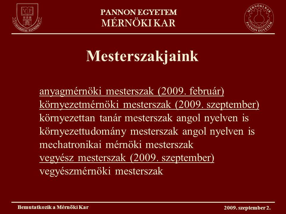 PANNON EGYETEM MÉRNÖKI KAR Bemutatkozik a Mérnöki Kar 2009.