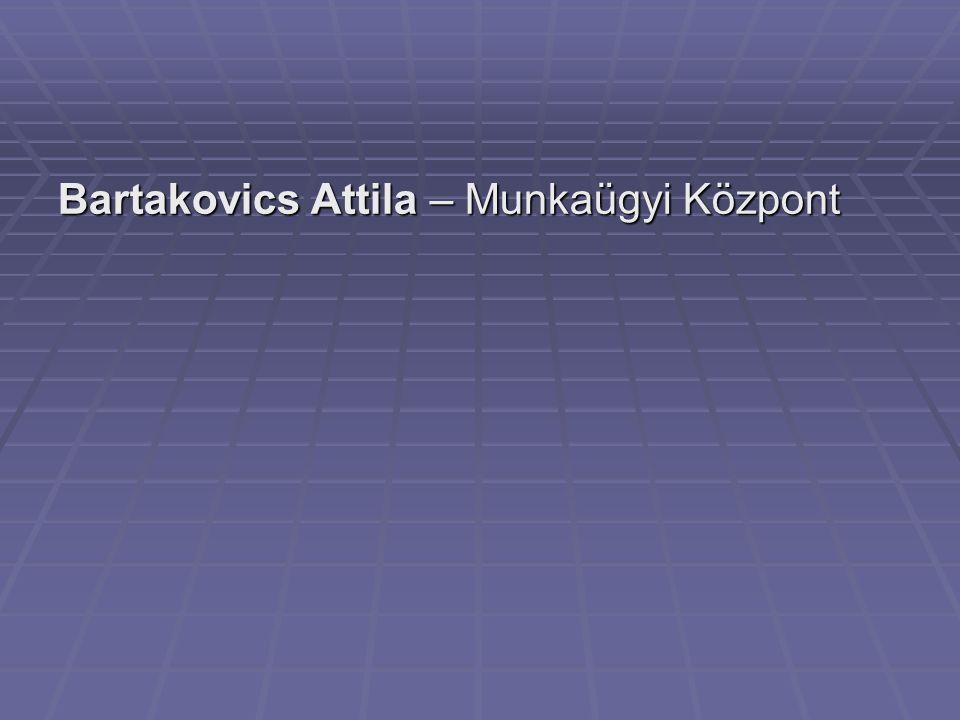 Bartakovics Attila – Munkaügyi Központ