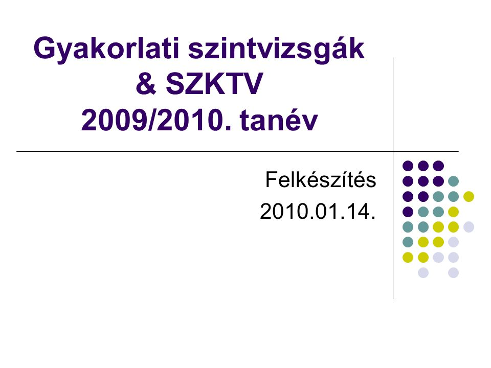 Gyakorlati szintvizsgák & SZKTV 2009/2010. tanév Felkészítés 2010.01.14.