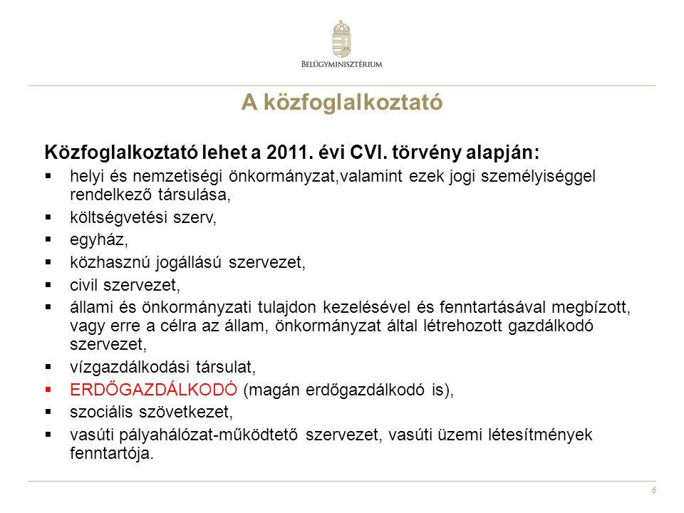 6 A közfoglalkoztató Közfoglalkoztató lehet a 2011. évi CVI. törvény alapján:  helyi és nemzetiségi önkormányzat,valamint ezek jogi személyiséggel re
