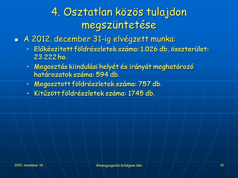 2015. november 18. Államigazgatási Kollégium ülés 10 4. Osztatlan közös tulajdon megszüntetése A 2012. december 31-ig elvégzett munka: A 2012. decembe