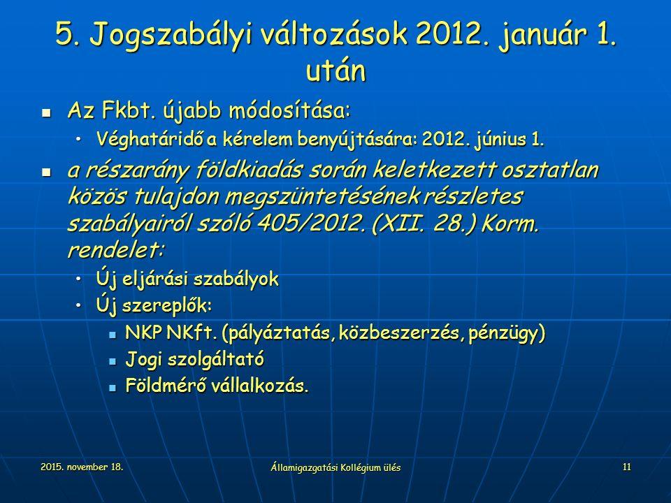 2015. november 18. Államigazgatási Kollégium ülés 11 5. Jogszabályi változások 2012. január 1. után Az Fkbt. újabb módosítása: Az Fkbt. újabb módosítá